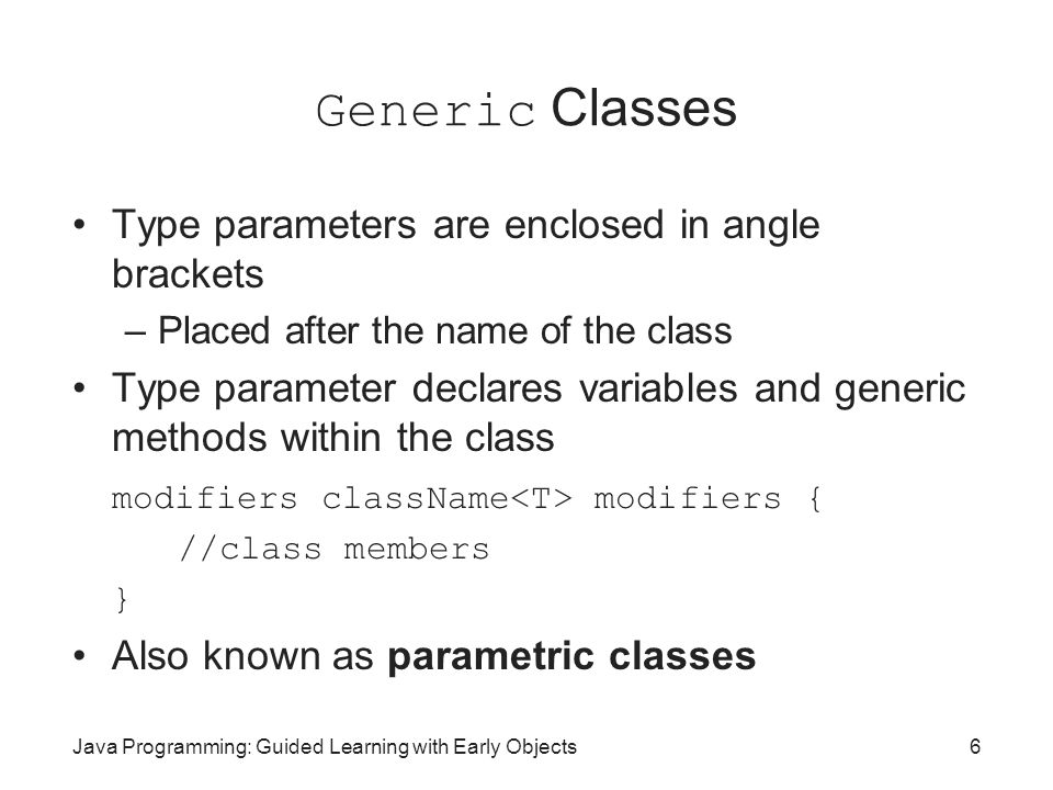 Generic Classes Type parameters are enclosed in angle brackets