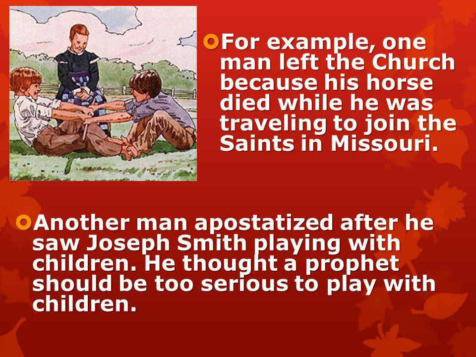 For example, one man left the Church because his horse died while he was traveling to join the Saints in Missouri.