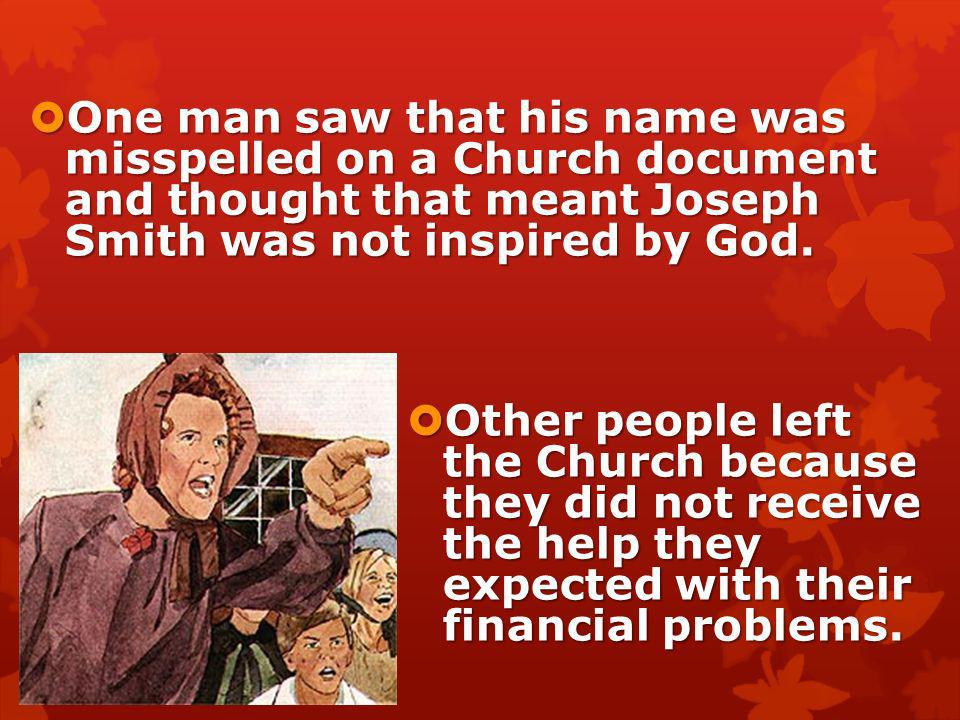 One man saw that his name was misspelled on a Church document and thought that meant Joseph Smith was not inspired by God.