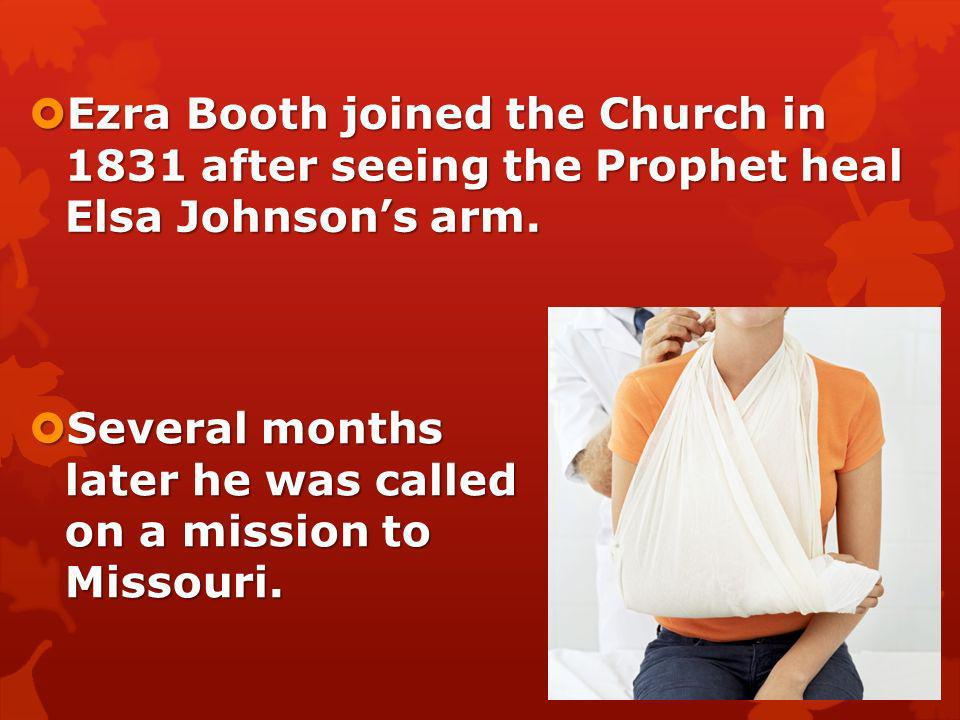 Ezra Booth joined the Church in 1831 after seeing the Prophet heal Elsa Johnson's arm.