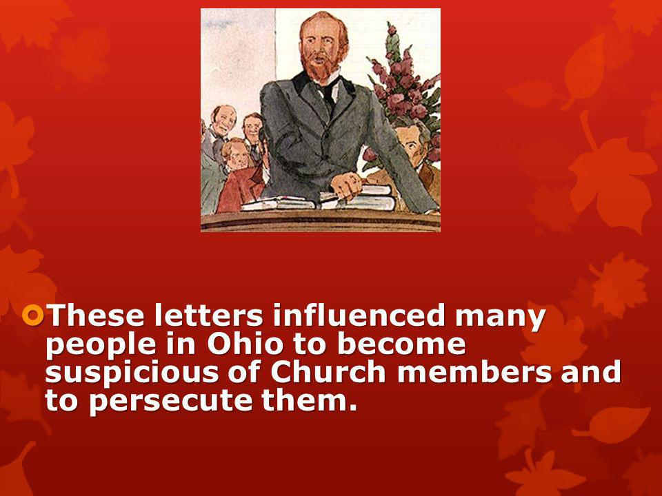 These letters influenced many people in Ohio to become suspicious of Church members and to persecute them.