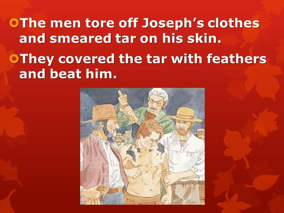 The men tore off Joseph's clothes and smeared tar on his skin.