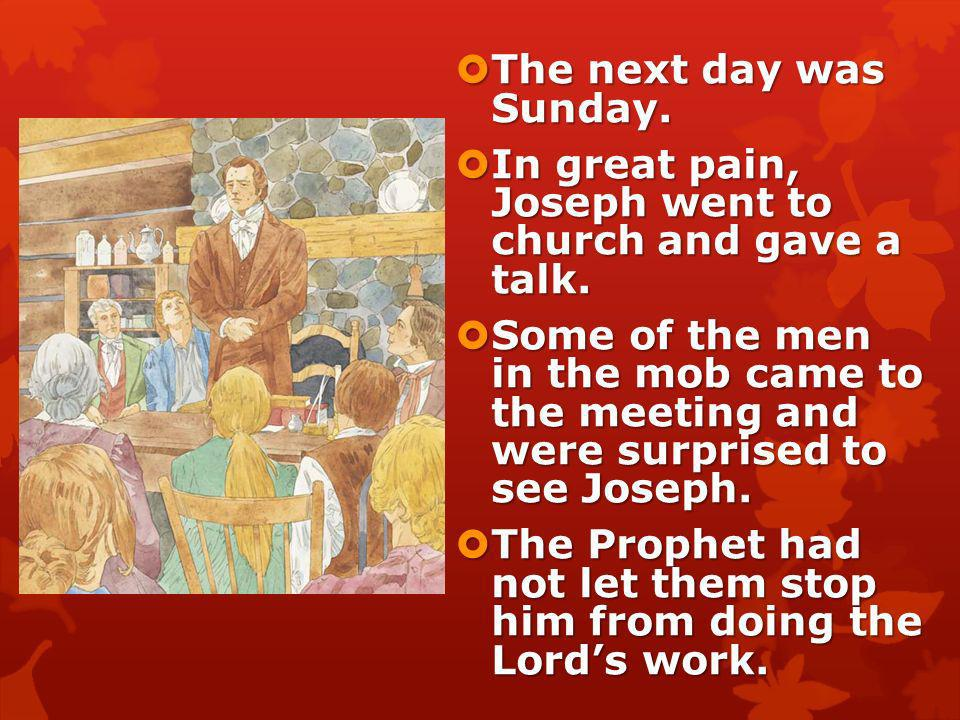 The next day was Sunday. In great pain, Joseph went to church and gave a talk.