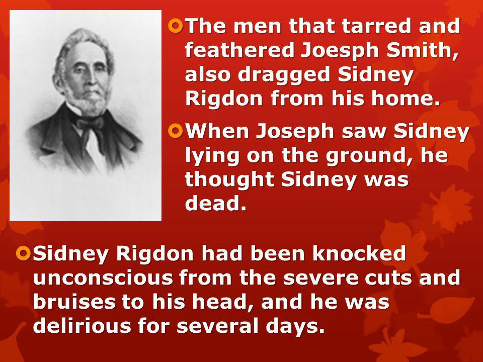 The men that tarred and feathered Joesph Smith, also dragged Sidney Rigdon from his home.
