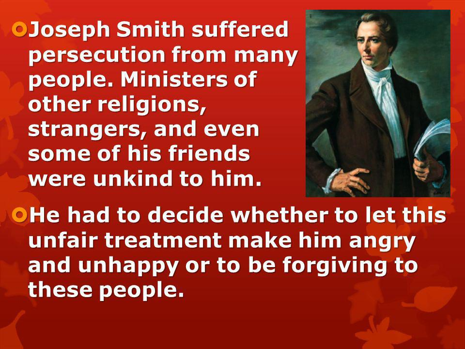 Joseph Smith suffered persecution from many people