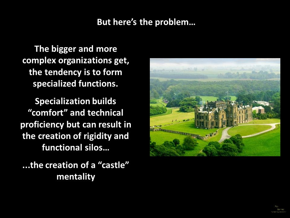 But here's the problem… ...the creation of a castle mentality