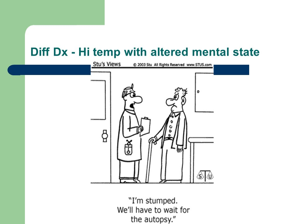 Diff Dx - Hi temp with altered mental state