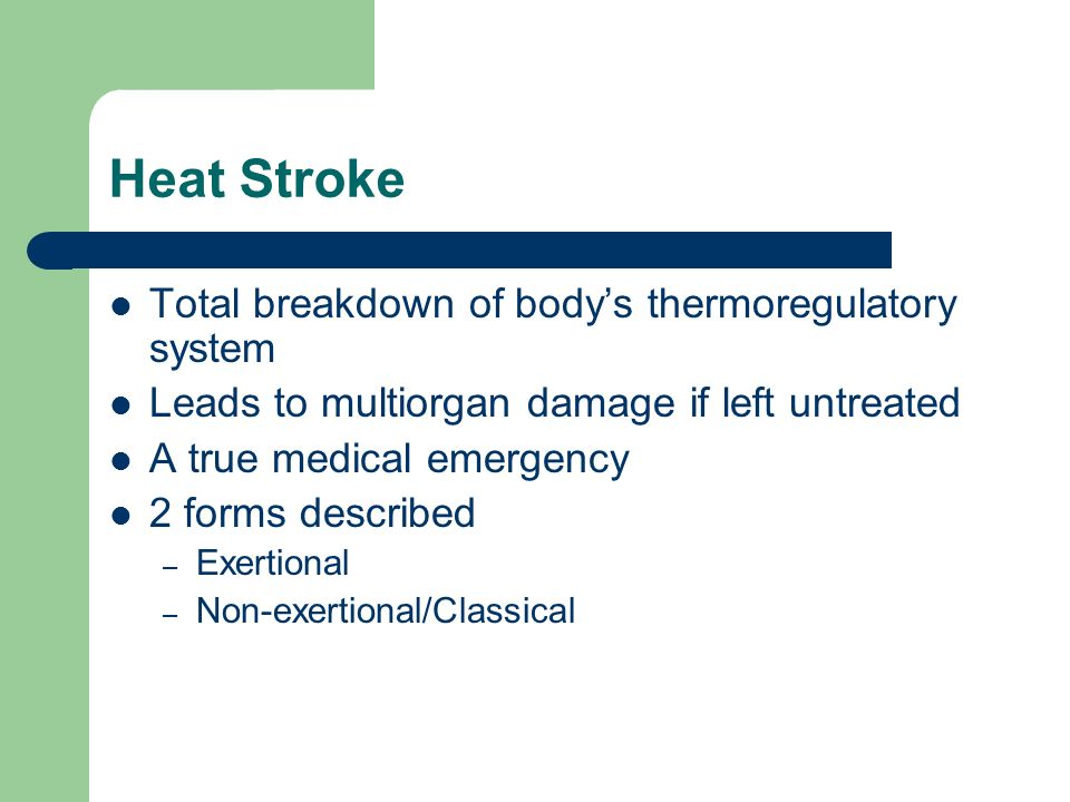 Heat Stroke Total breakdown of body's thermoregulatory system