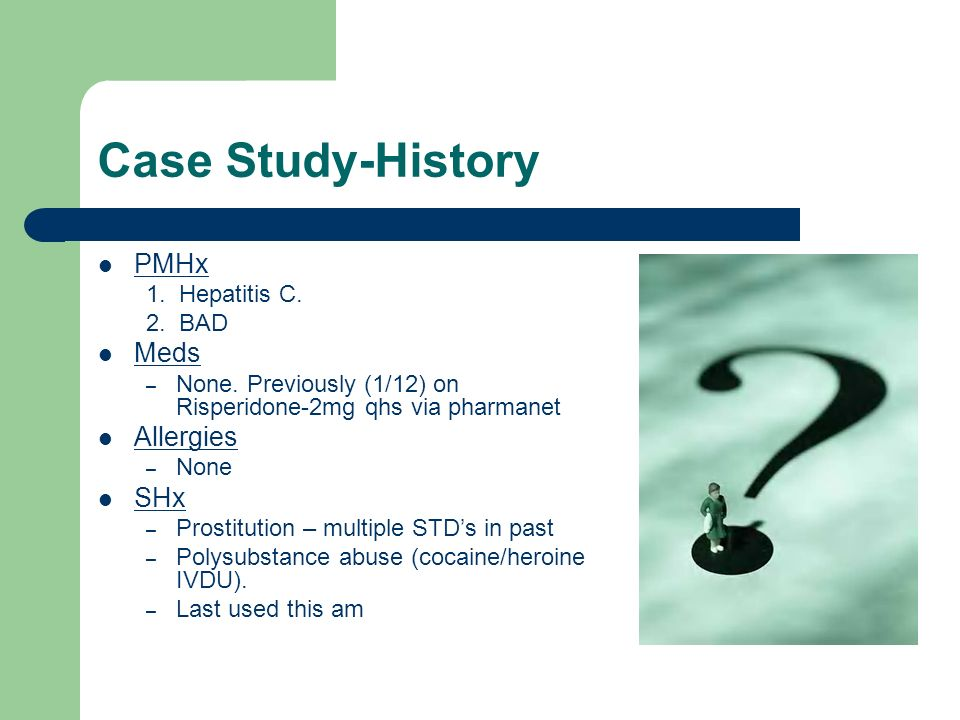 Case Study-History PMHx Meds Allergies SHx 1. Hepatitis C. 2. BAD