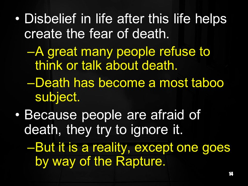 Disbelief in life after this life helps create the fear of death.