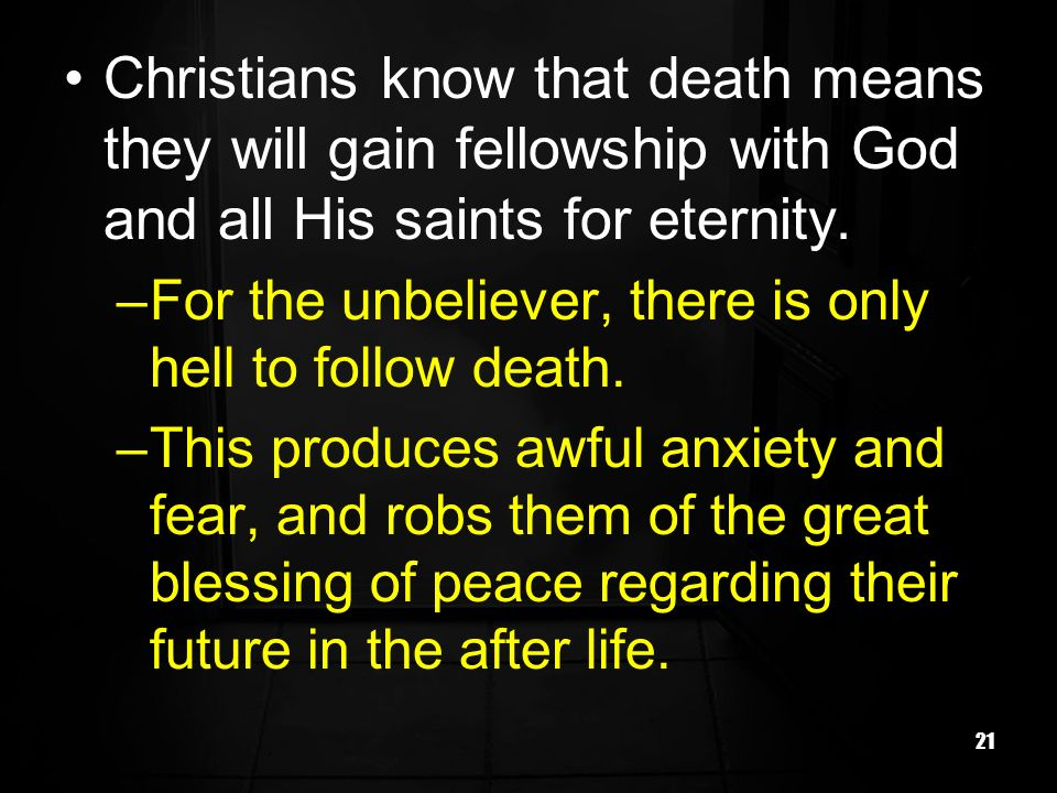Christians know that death means they will gain fellowship with God and all His saints for eternity.
