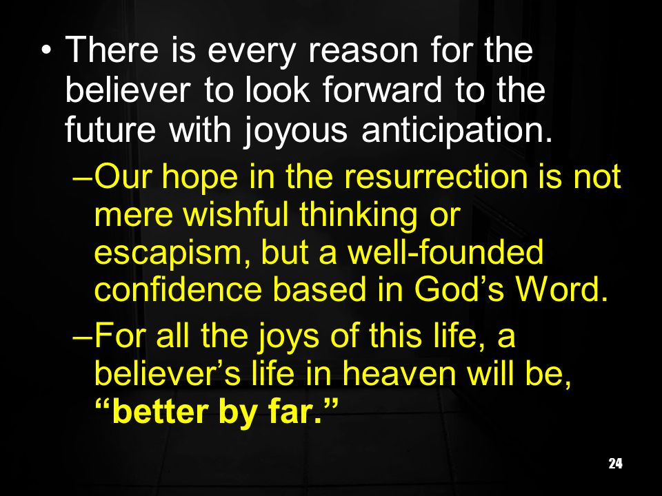 There is every reason for the believer to look forward to the future with joyous anticipation.