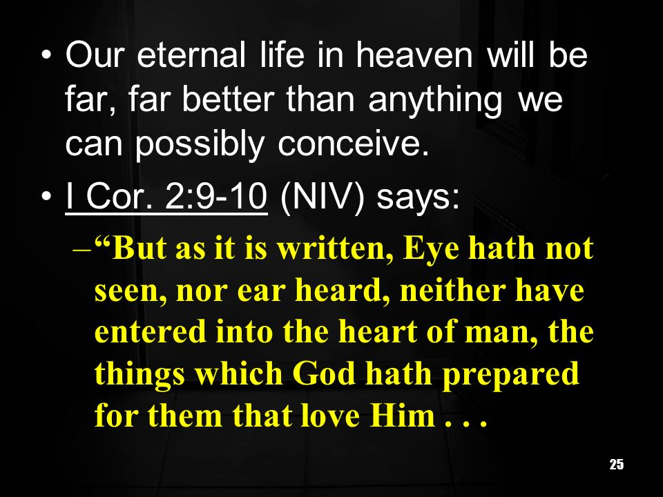 Our eternal life in heaven will be far, far better than anything we can possibly conceive.