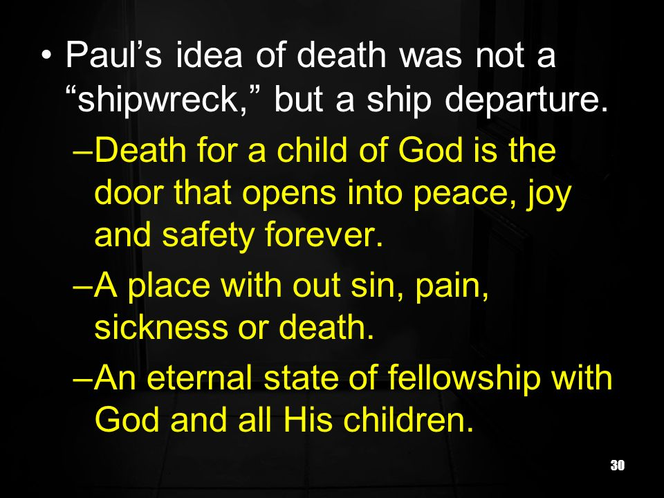 Paul's idea of death was not a shipwreck, but a ship departure.