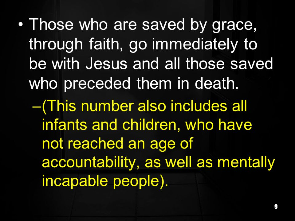 Those who are saved by grace, through faith, go immediately to be with Jesus and all those saved who preceded them in death.