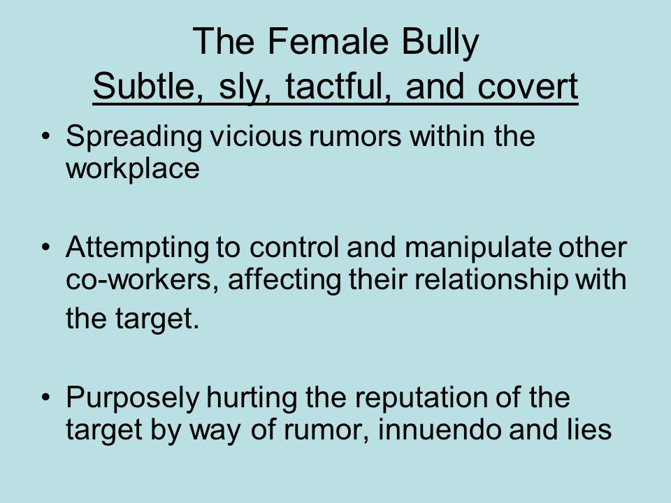 The Female Bully Subtle, sly, tactful, and covert