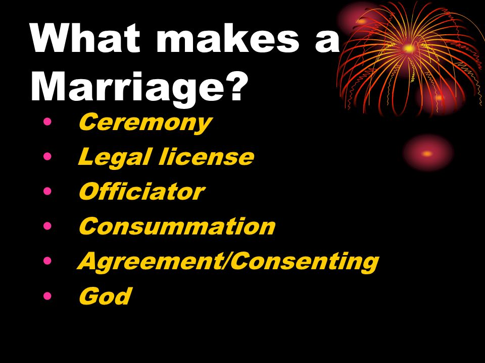 What makes a Marriage Ceremony Legal license Officiator Consummation