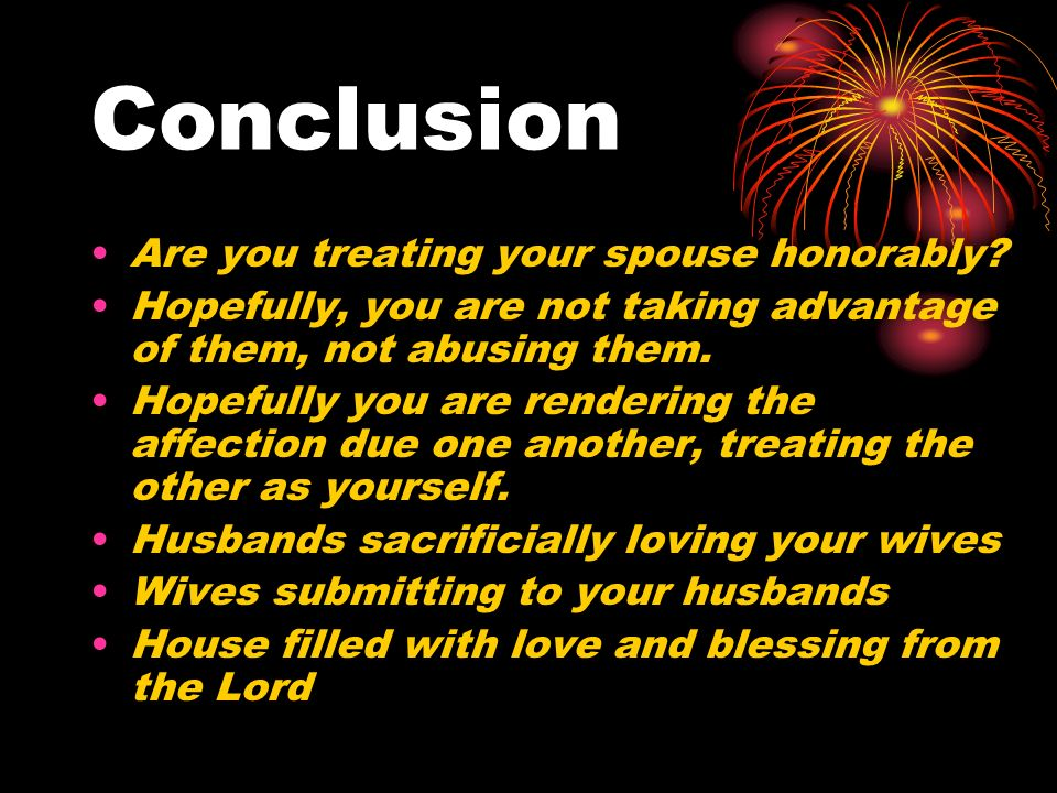 Conclusion Are you treating your spouse honorably
