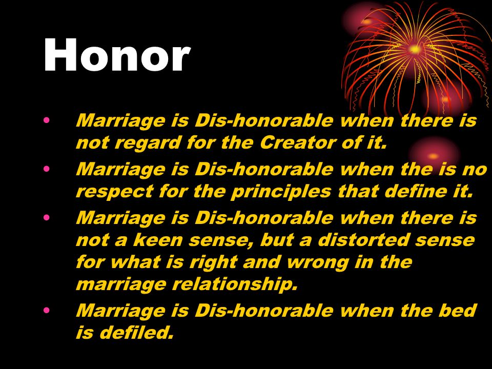 Honor Marriage is Dis-honorable when there is not regard for the Creator of it.