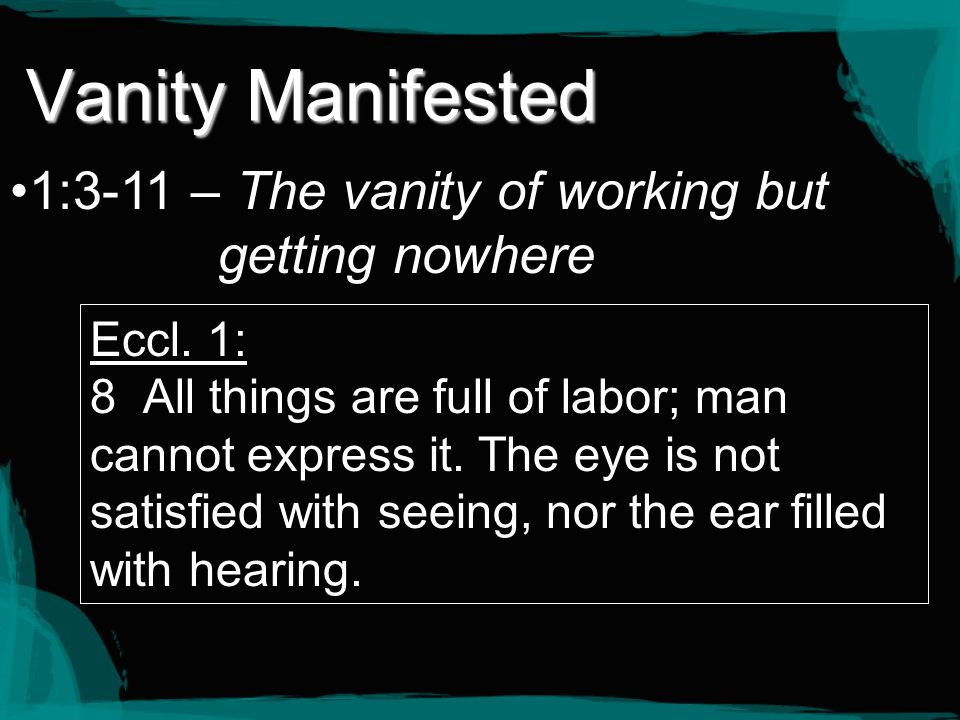 Vanity Manifested 1:3-11 – The vanity of working but getting nowhere