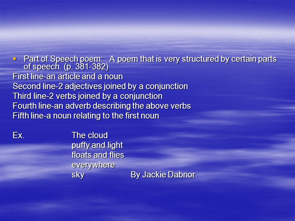 Part of Speech poem: A poem that is very structured by certain parts of speech. (p )