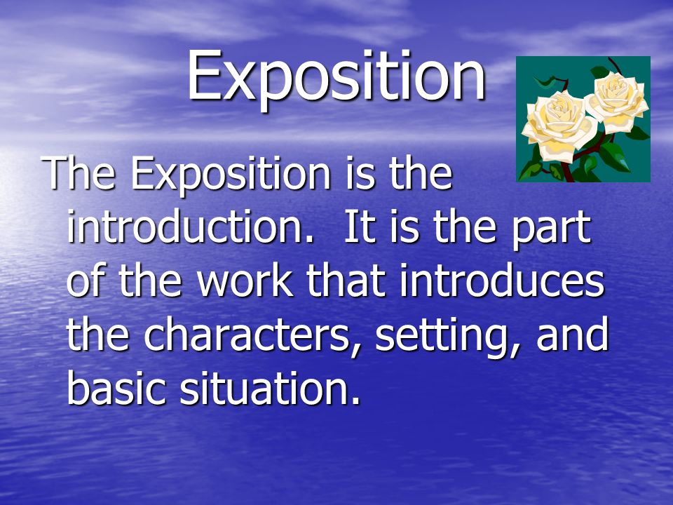 Exposition The Exposition is the introduction.