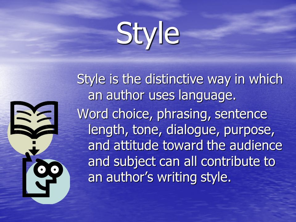 Style Style is the distinctive way in which an author uses language.
