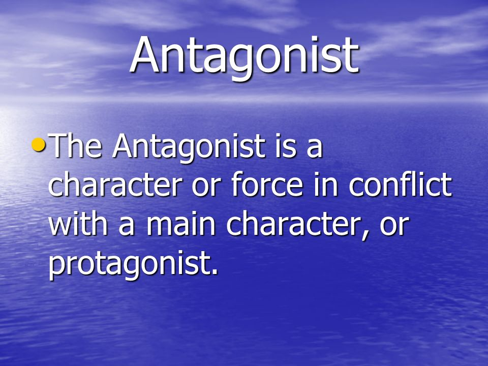 Antagonist The Antagonist is a character or force in conflict with a main character, or protagonist.