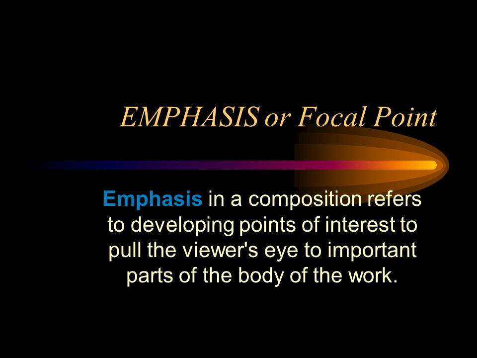 EMPHASIS or Focal Point
