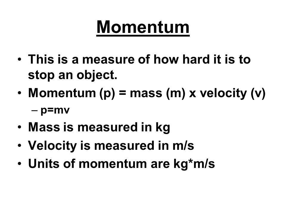 Momentum This is a measure of how hard it is to stop an object.