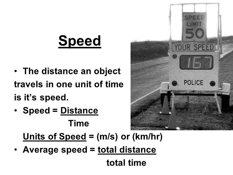Speed The distance an object travels in one unit of time