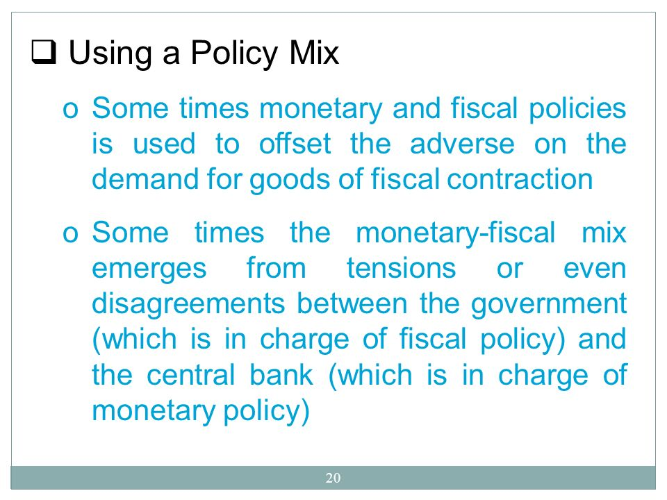 Using a Policy Mix Some times monetary and fiscal policies is used to offset the adverse on the demand for goods of fiscal contraction.