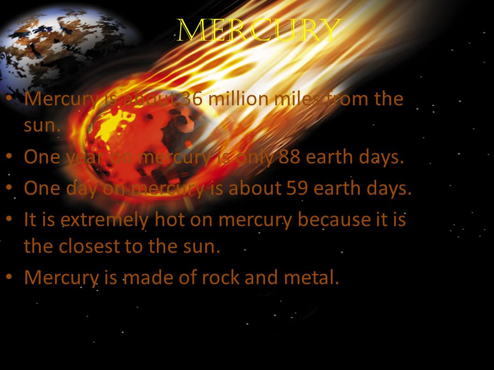 Mercury Mercury is about 36 million miles from the sun.
