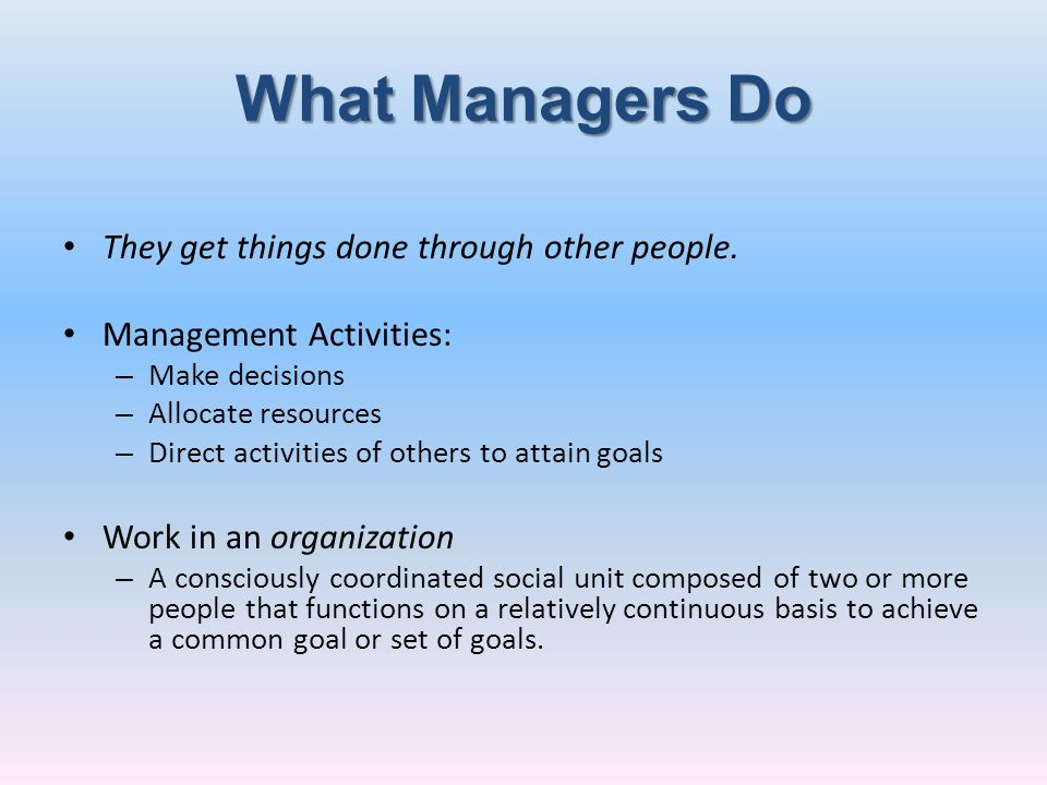 What Managers Do They get things done through other people.