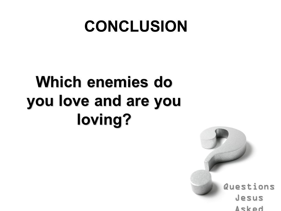 Which enemies do you love and are you loving