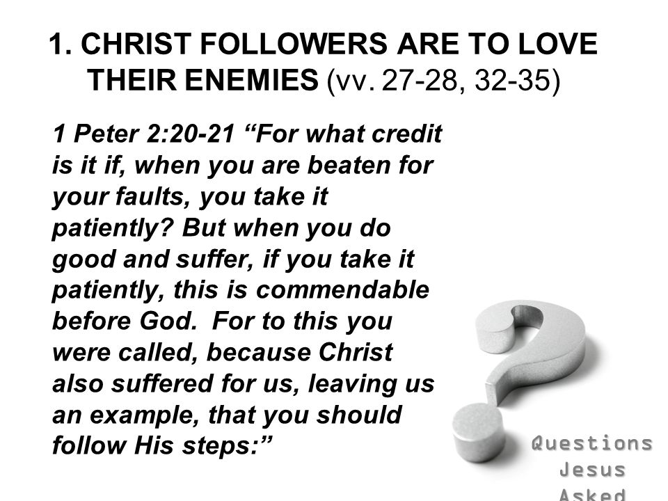 1. CHRIST FOLLOWERS ARE TO LOVE THEIR ENEMIES (vv , 32-35)