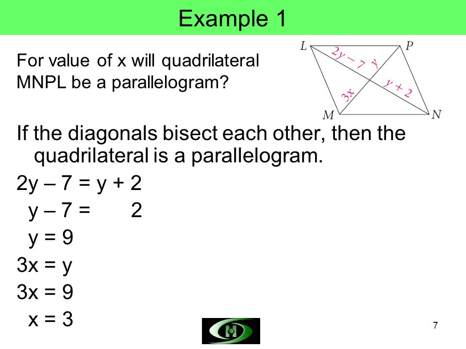 Example 1 For value of x will quadrilateral MNPL be a parallelogram If the diagonals bisect each other, then the quadrilateral is a parallelogram.