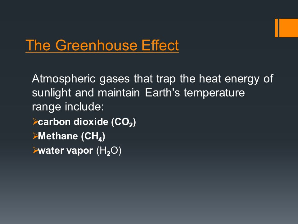 The Greenhouse Effect Atmospheric gases that trap the heat energy of sunlight and maintain Earth s temperature range include: