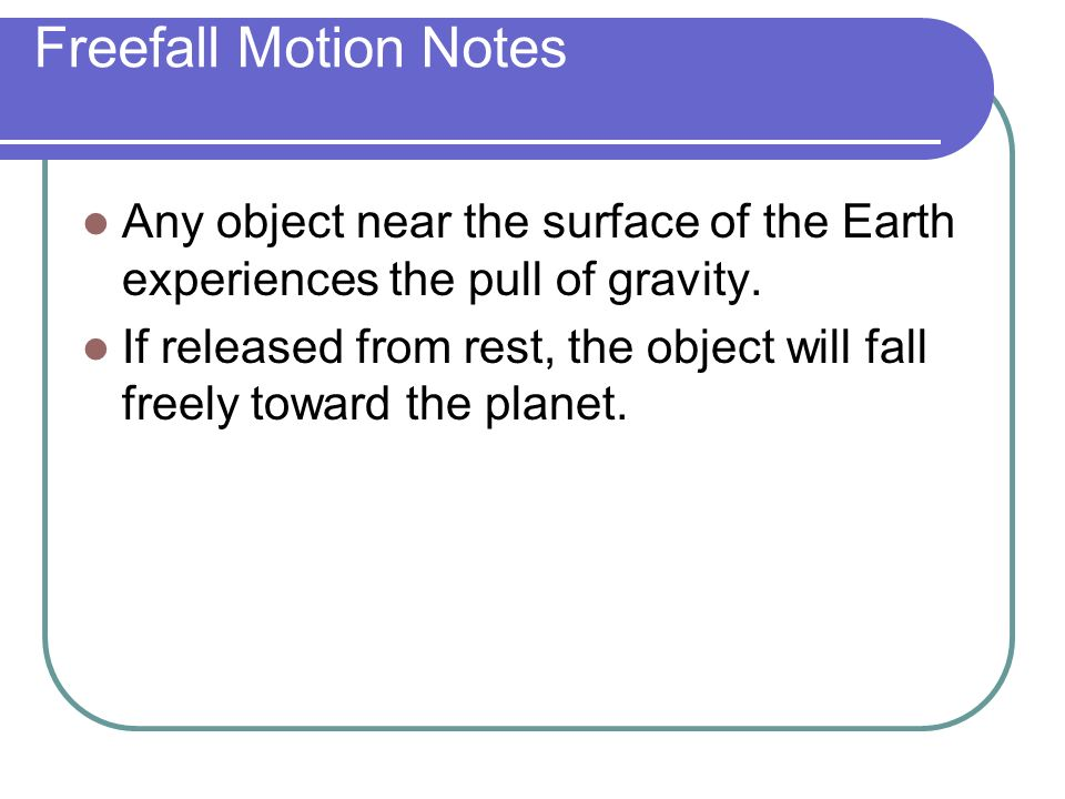 Freefall Motion Notes Any object near the surface of the Earth experiences the pull of gravity.