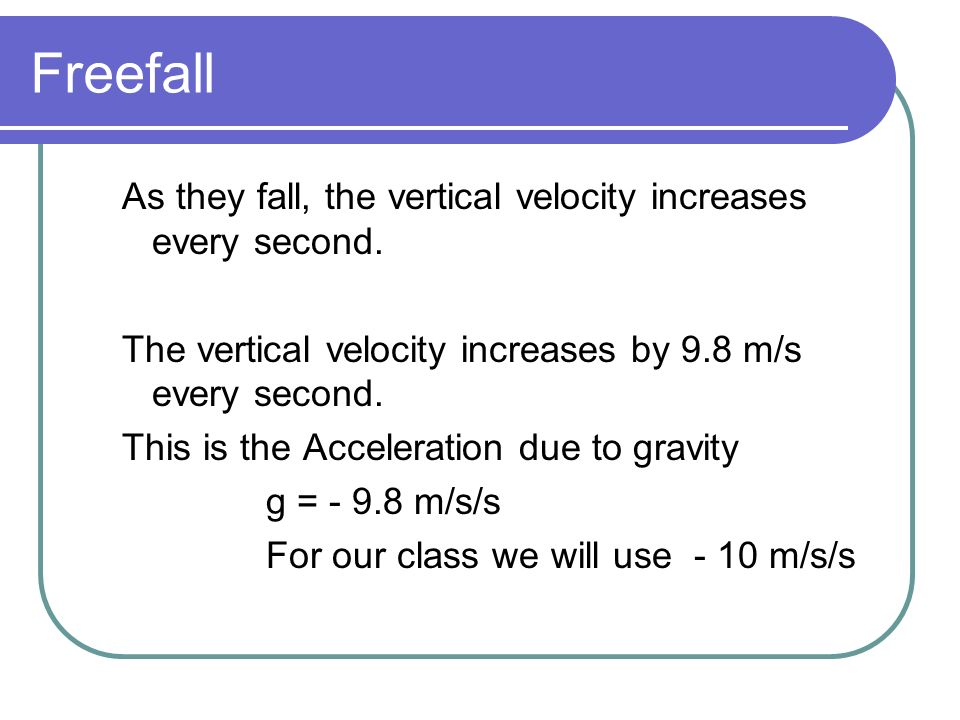 Freefall As they fall, the vertical velocity increases every second.