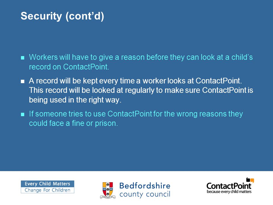 Security (cont'd) Workers will have to give a reason before they can look at a child's record on ContactPoint.