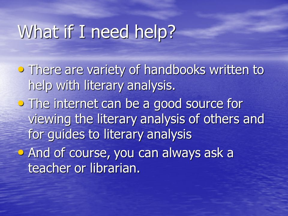 What if I need help There are variety of handbooks written to help with literary analysis.