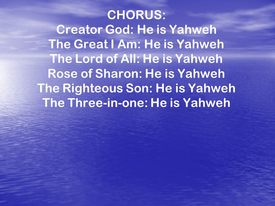 Creator God: He is Yahweh The Great I Am: He is Yahweh