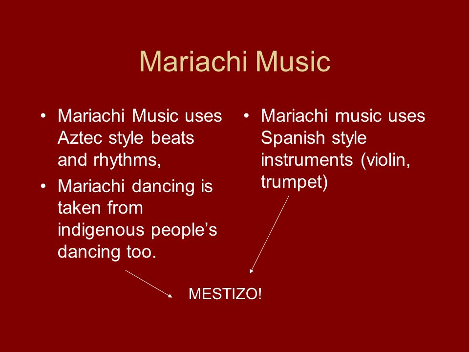 Mariachi Music Mariachi Music uses Aztec style beats and rhythms,