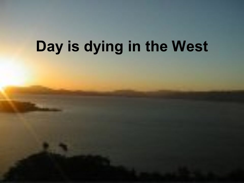 Day is dying in the West