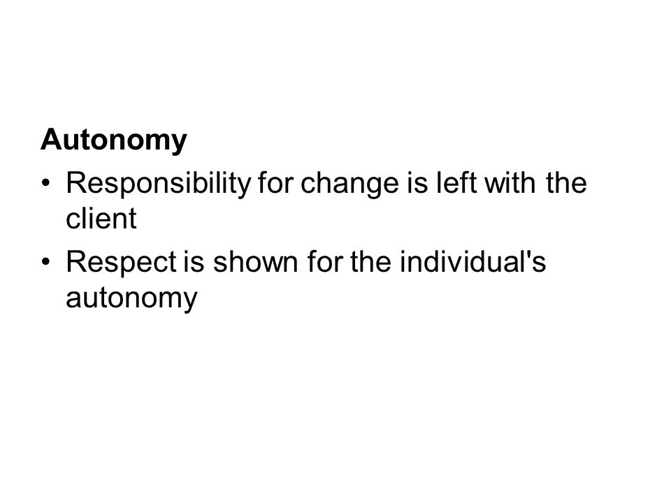 Autonomy Responsibility for change is left with the client.