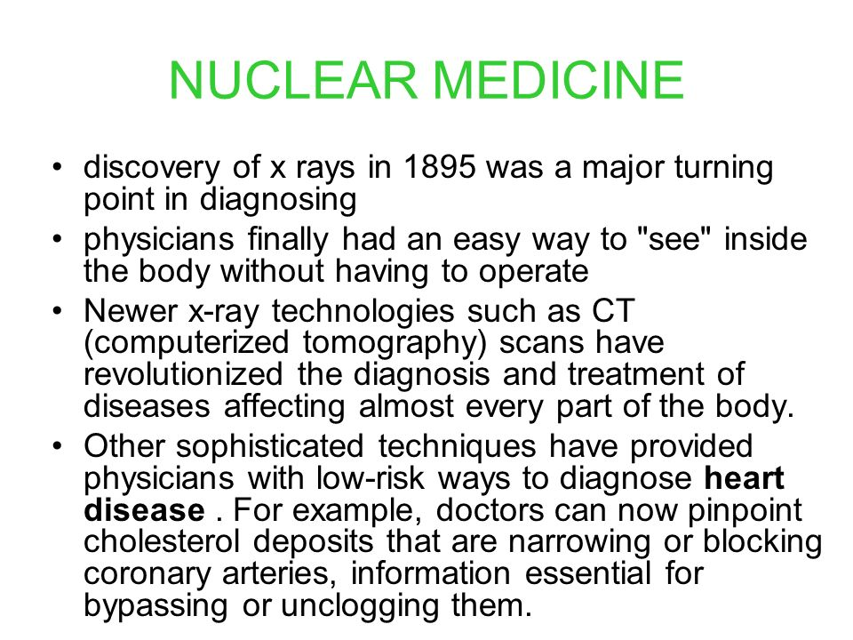 NUCLEAR MEDICINE discovery of x rays in 1895 was a major turning point in diagnosing.