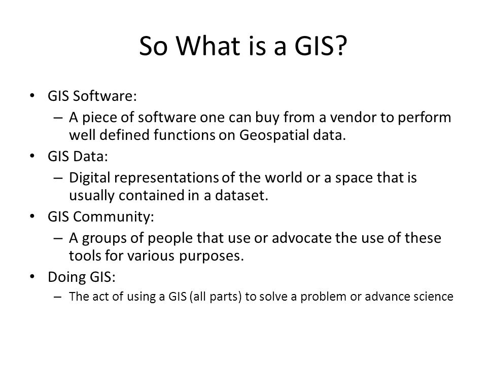 So What is a GIS GIS Software: