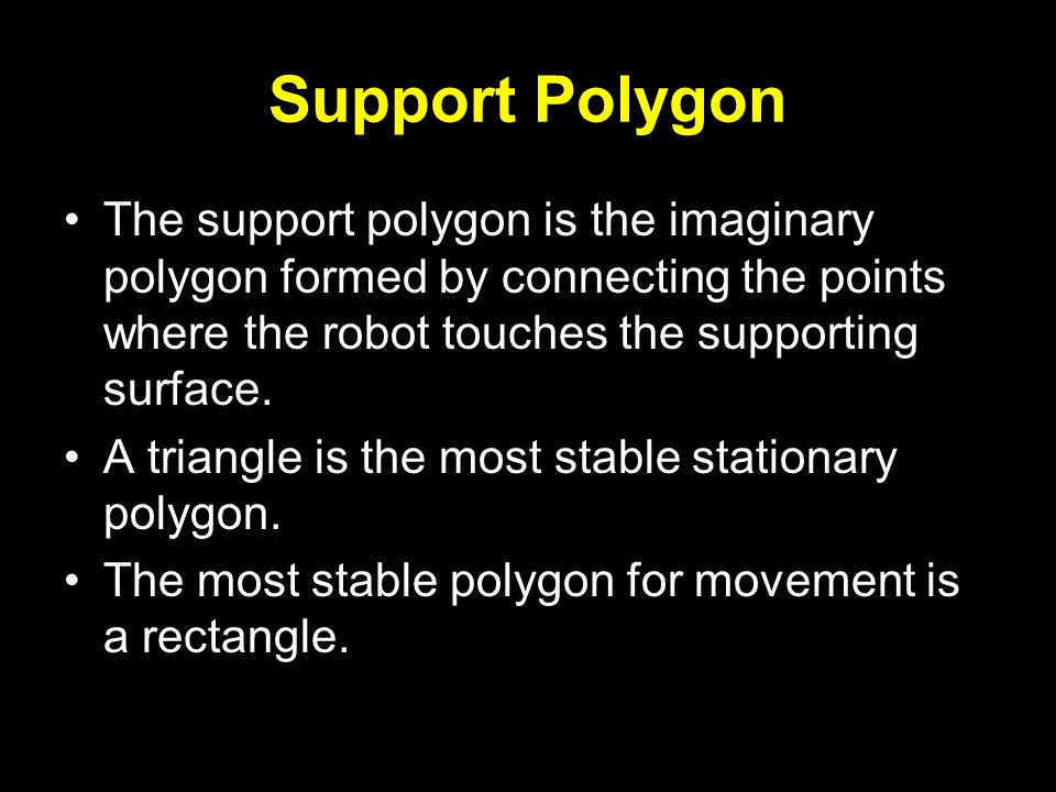 Support Polygon The support polygon is the imaginary polygon formed by connecting the points where the robot touches the supporting surface.