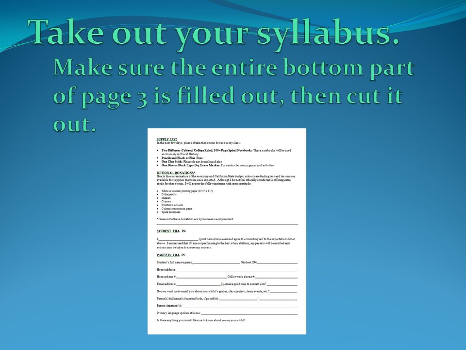 Take out your syllabus. Make sure the entire bottom part of page 3 is filled out, then cut it out.